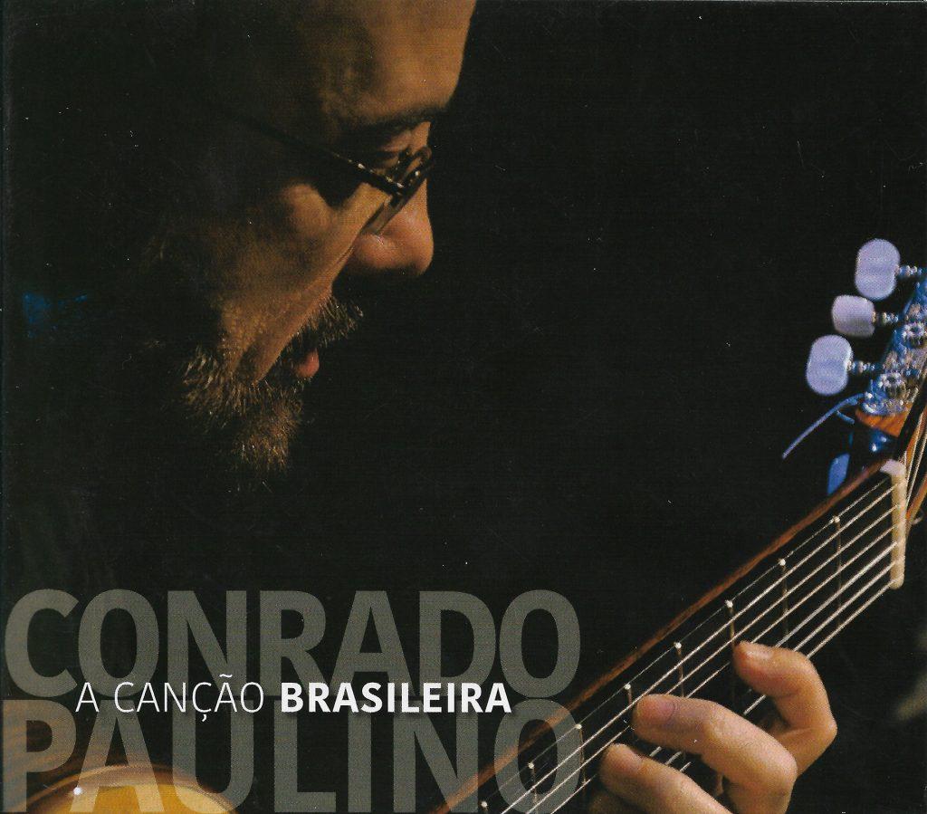 Capa CD Conrado Paulino A Cancao Brasileira Violonista e violão são gêmeos